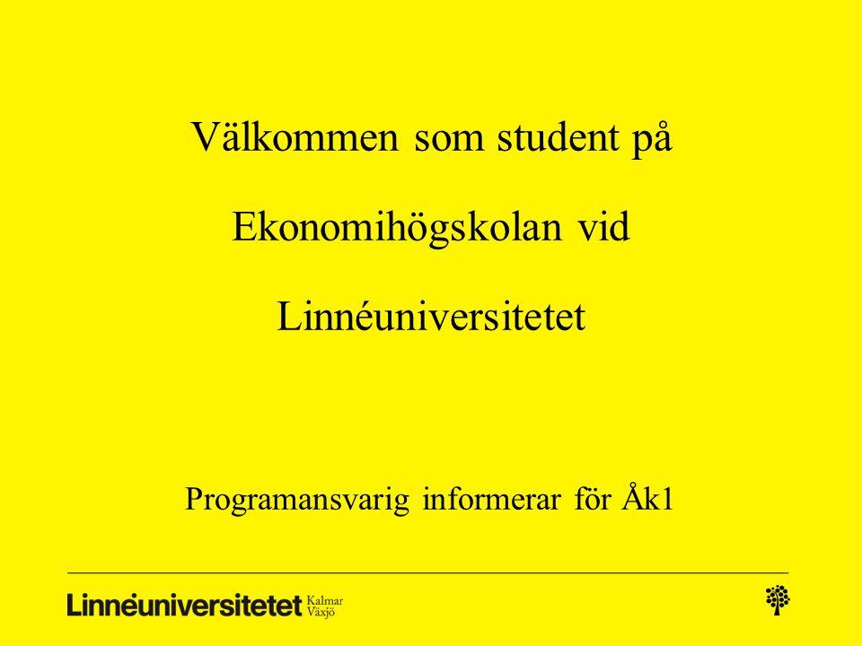 Välkommen som student på Ekonomihögskolan vid Linnéuniversitetet Programansvarig informerar för Åk1