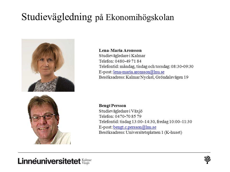 Lena-Maria Aronsson Studievägledare i Kalmar Telefon: 0480-49 71 84 Telefontid: måndag, tisdag och torsdag: 08:30-09:30 E-post: lena-maria.aronsson@lnu.se Besöksadress: Kalmar Nyckel, Gröndalsvägen 19lena-maria.aronsson@lnu.se Bengt Persson Studievägledare i Växjö Telefon: 0470-70 85 79 Telefontid: tisdag 13:00–14:30, fredag 10:00–11:30 E-post: bengt.c.persson@lnu.se Besöksadress: Universitetsplatsen 1 (K-huset)bengt.c.persson@lnu.se Studievägledning på Ekonomihögskolan