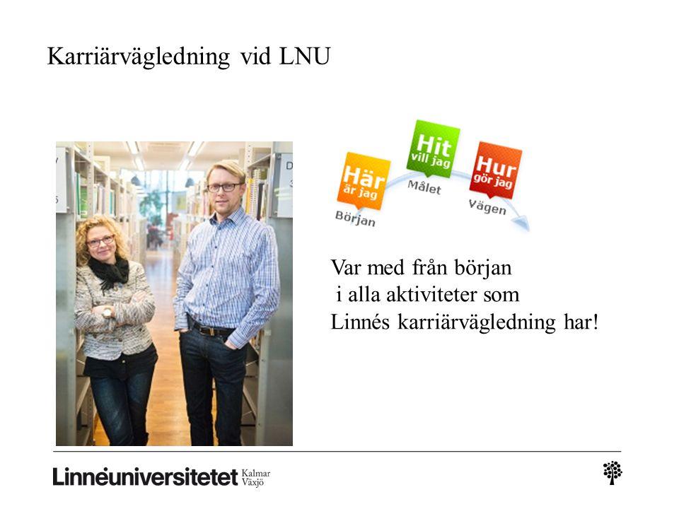 Karriärvägledning vid LNU Var med från början i alla aktiviteter som Linnés karriärvägledning har!