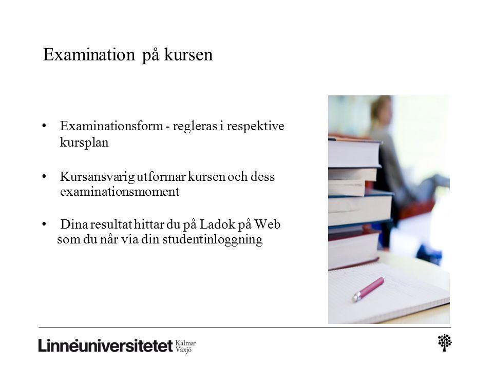 Examination på kursen Examinationsform - regleras i respektive kursplan Kursansvarig utformar kursen och dess examinationsmoment Dina resultat hittar du på Ladok på Web som du når via din studentinloggning