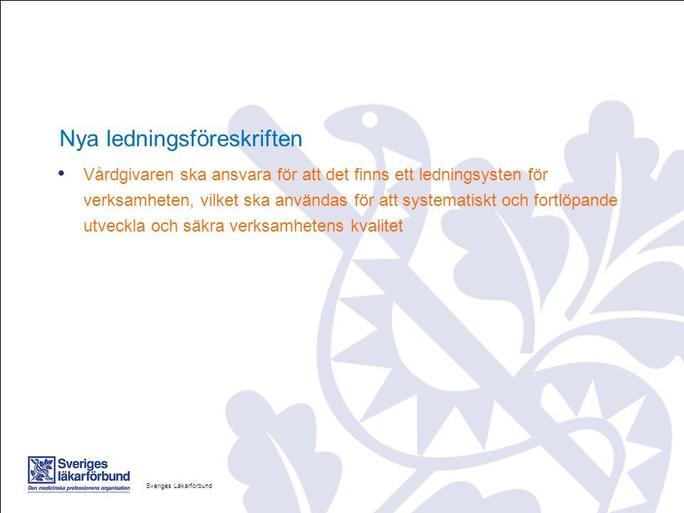 Nya ledningsföreskriften Vårdgivaren ska ansvara för att det finns ett ledningsysten för verksamheten, vilket ska användas för att systematiskt och fortlöpande utveckla och säkra verksamhetens kvalitet Sveriges Läkarförbund