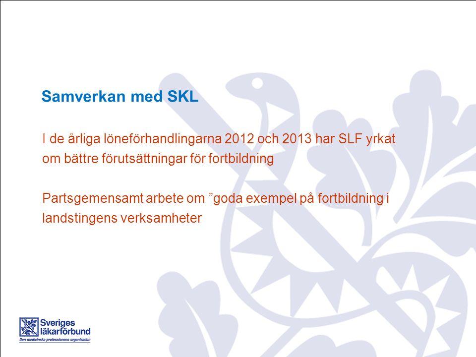 I de årliga löneförhandlingarna 2012 och 2013 har SLF yrkat om bättre förutsättningar för fortbildning Partsgemensamt arbete om goda exempel på fortbildning i landstingens verksamheter Samverkan med SKL