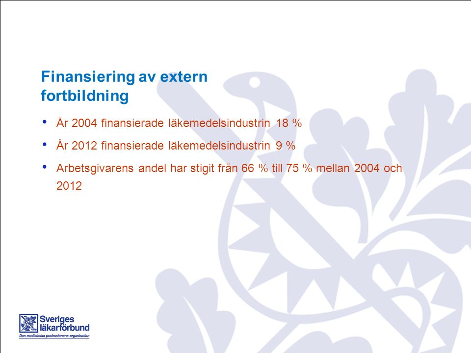År 2004 finansierade läkemedelsindustrin 18 % År 2012 finansierade läkemedelsindustrin 9 % Arbetsgivarens andel har stigit från 66 % till 75 % mellan 2004 och 2012 Finansiering av extern fortbildning
