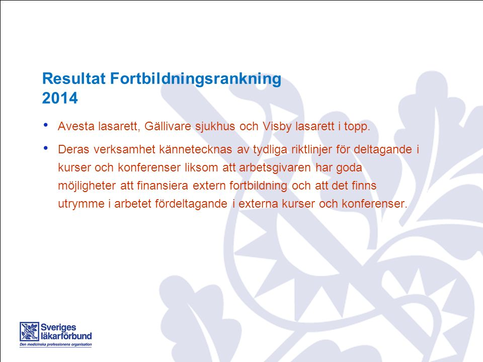 Avesta lasarett, Gällivare sjukhus och Visby lasarett i topp. Deras verksamhet kännetecknas av tydliga riktlinjer för deltagande i kurser och konferen