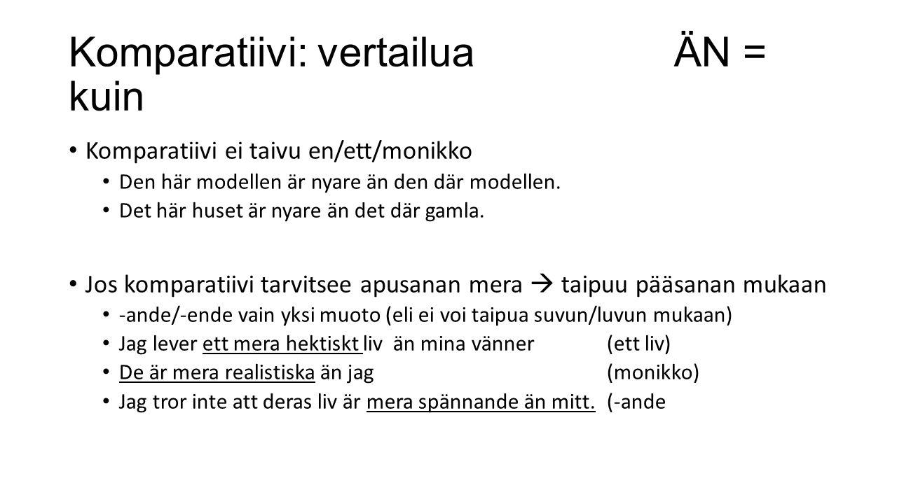Komparatiivi: vertailuaÄN = kuin Komparatiivi ei taivu en/ett/monikko Den här modellen är nyare än den där modellen.