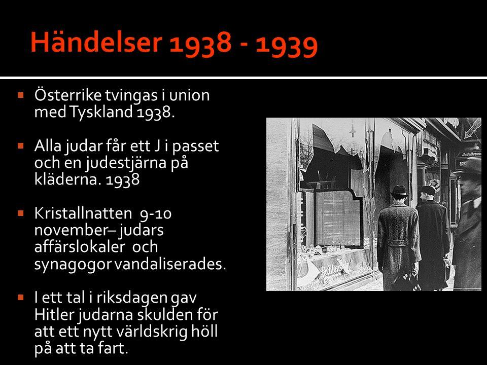  Österrike tvingas i union med Tyskland 1938.  Alla judar får ett J i passet och en judestjärna på kläderna. 1938  Kristallnatten 9-10 november– ju