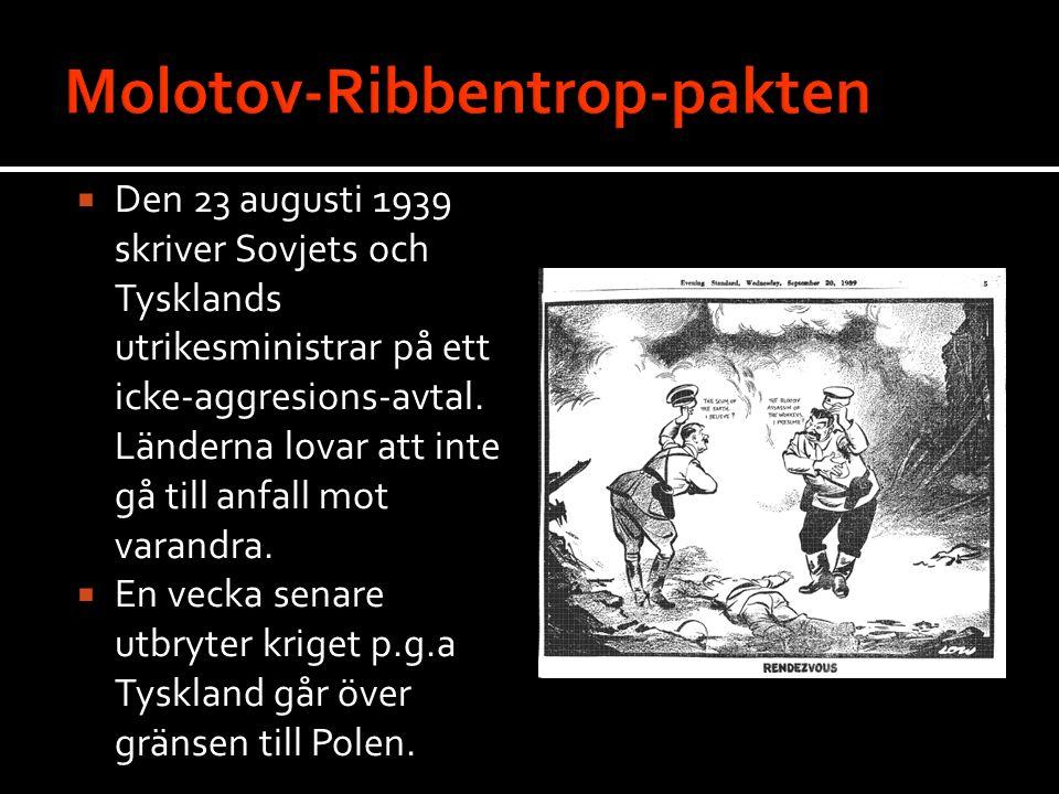  Den 23 augusti 1939 skriver Sovjets och Tysklands utrikesministrar på ett icke-aggresions-avtal. Länderna lovar att inte gå till anfall mot varandra