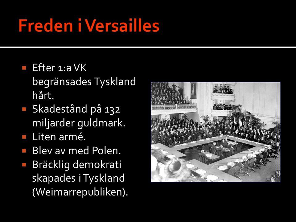  Efter 1:a VK begränsades Tyskland hårt.  Skadestånd på 132 miljarder guldmark.  Liten armé.  Blev av med Polen.  Bräcklig demokrati skapades i T