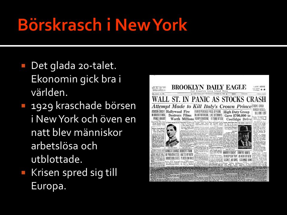  Det glada 20-talet. Ekonomin gick bra i världen.  1929 kraschade börsen i New York och öven en natt blev människor arbetslösa och utblottade.  Kri