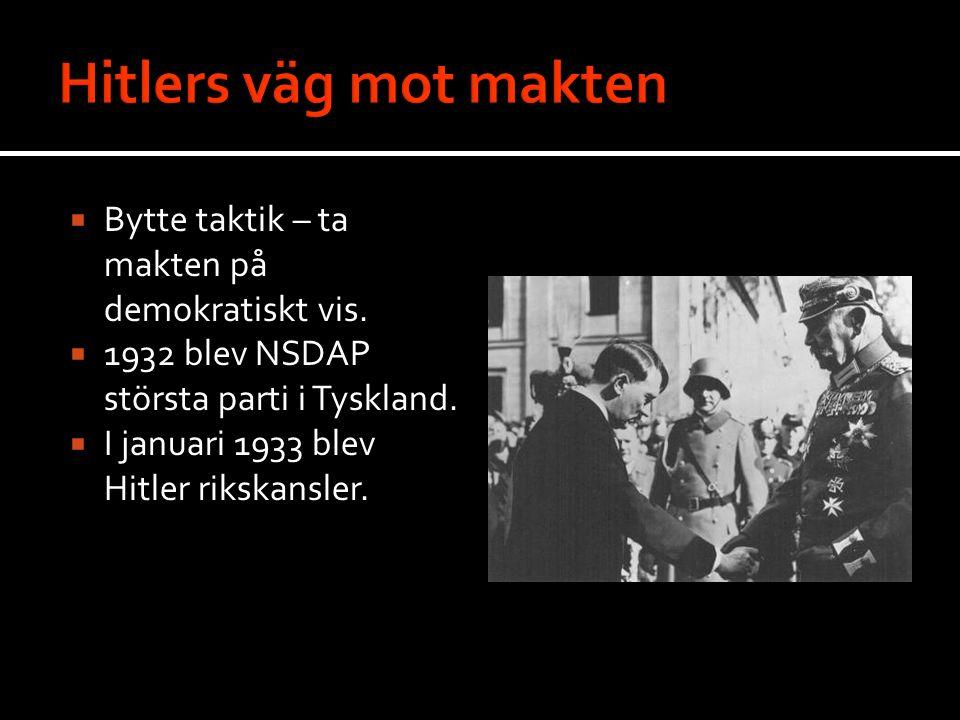  Bytte taktik – ta makten på demokratiskt vis.  1932 blev NSDAP största parti i Tyskland.  I januari 1933 blev Hitler rikskansler.