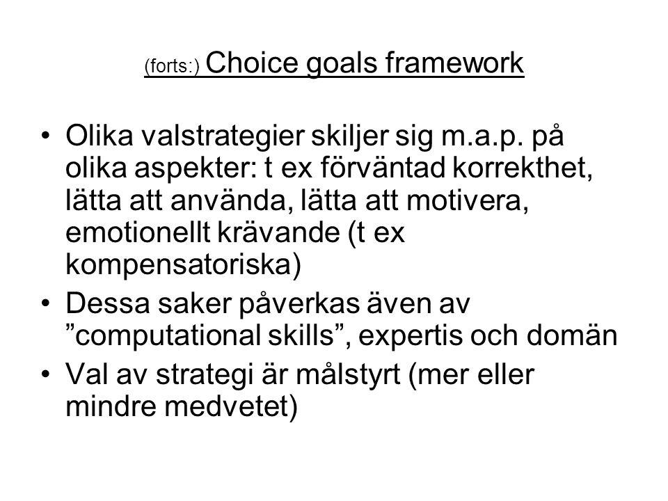 (forts:) Choice goals framework Olika valstrategier skiljer sig m.a.p.