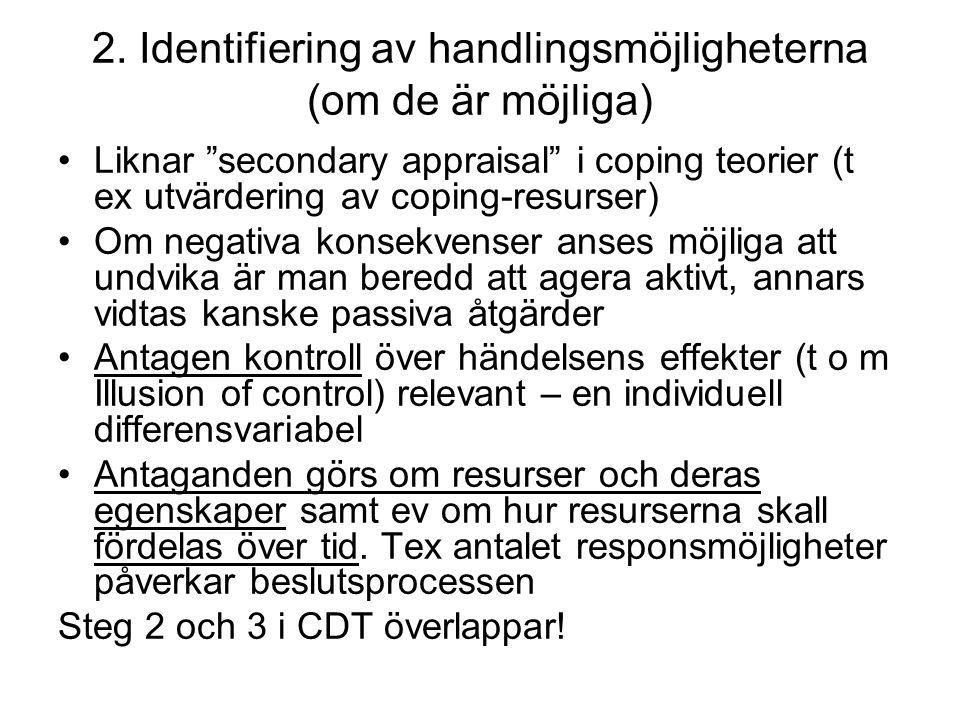"""2. Identifiering av handlingsmöjligheterna (om de är möjliga) Liknar """"secondary appraisal"""" i coping teorier (t ex utvärdering av coping-resurser) Om n"""