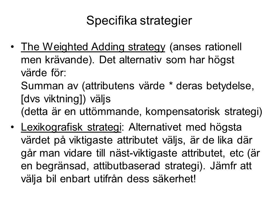 Mer specifika strategier Satisficing: Ett alternativ beaktas åt gången i en viss given ordning (kontextfaktor!).