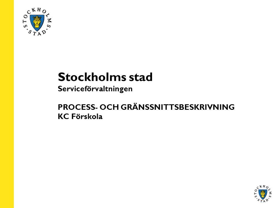 Stockholms stad Serviceförvaltningen PROCESS- OCH GRÄNSSNITTSBESKRIVNING KC Förskola