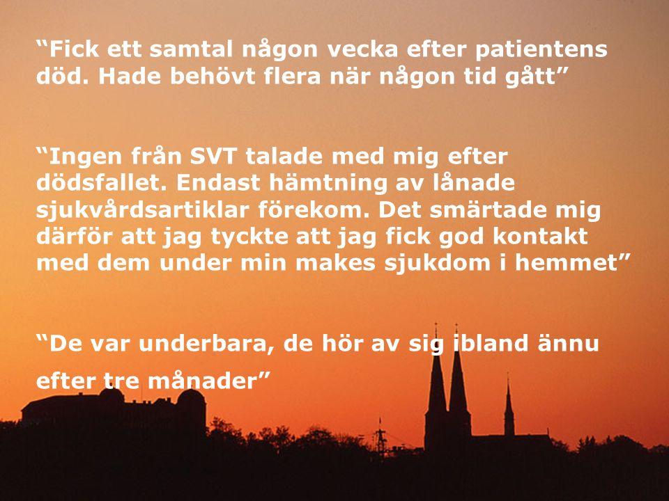 """""""Fick ett samtal någon vecka efter patientens död. Hade behövt flera när någon tid gått"""" """"Ingen från SVT talade med mig efter dödsfallet. Endast hämtn"""