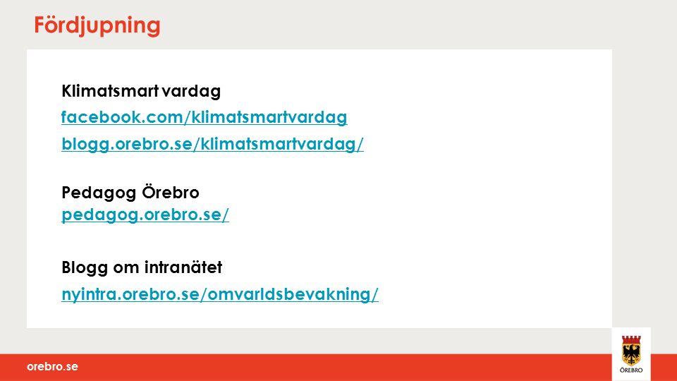 orebro.se Fördjupning Klimatsmart vardag facebook.com/klimatsmartvardag blogg.orebro.se/klimatsmartvardag/ Pedagog Örebro pedagog.orebro.se/ pedagog.orebro.se/ Blogg om intranätet nyintra.orebro.se/omvarldsbevakning/