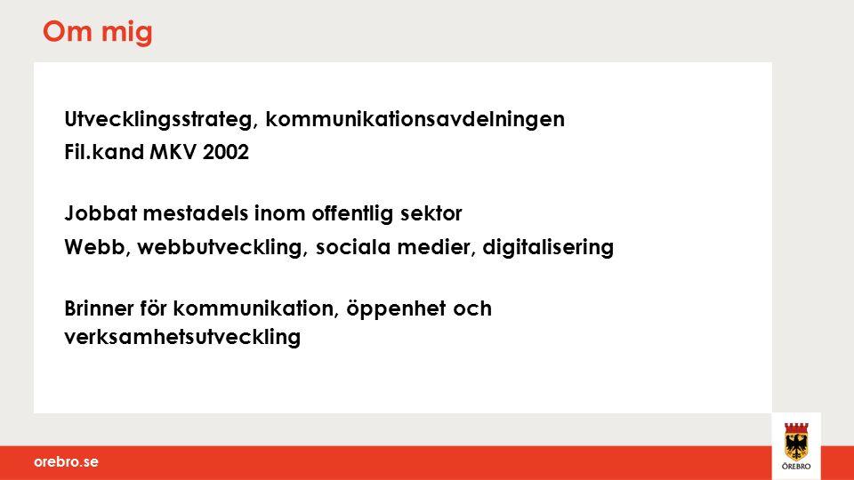orebro.se Utvecklingsstrateg, kommunikationsavdelningen Fil.kand MKV 2002 Jobbat mestadels inom offentlig sektor Webb, webbutveckling, sociala medier, digitalisering Brinner för kommunikation, öppenhet och verksamhetsutveckling Om mig