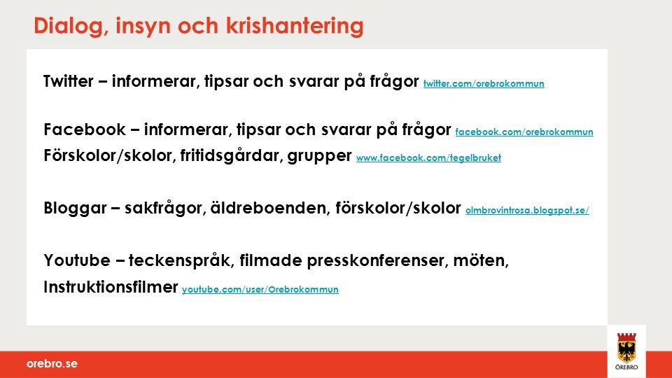 orebro.se Marknadsföring, kampanj, branding och påverkan Rätt i påsen #rattipasen http://rattipasen.orebro.se/ http://rattipasen.orebro.se/ Näringslivschefens blogg blogg.orebro.se/tillvaxt-orebro/ Kulturskolan facebook.com/pages/%C3%96rebro-Kulturskola/136550719724417 Bio Roxy på Instagram #Bioroxy
