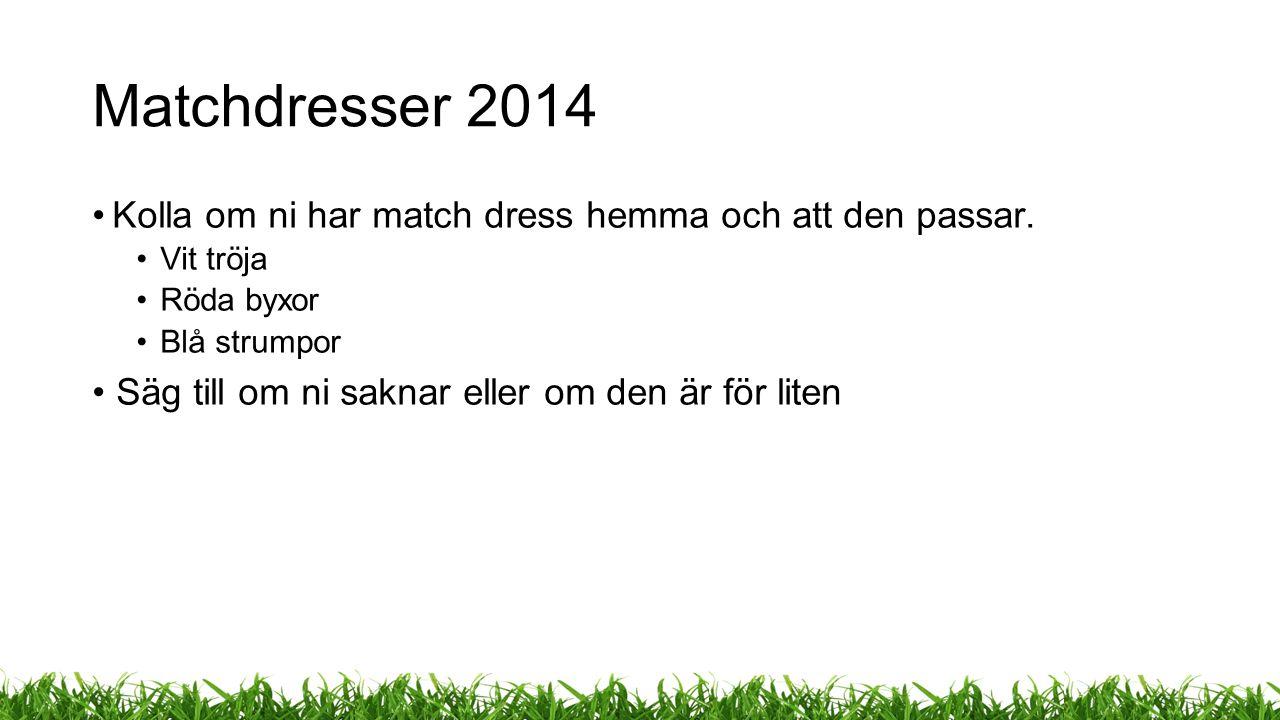 Matchdresser 2014 Kolla om ni har match dress hemma och att den passar.
