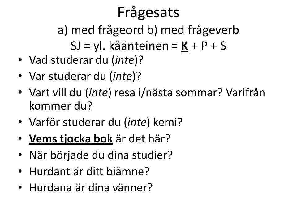 Frågesats a) med frågeord b) med frågeverb SJ = yl.