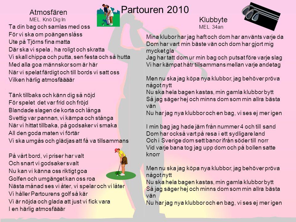 Partouren 2010 Ta din bag och samlas med oss För vi ska om poängen slåss Ute på Tjörns fina matta Där ska vi spela, ha roligt och skratta Vi skall chi