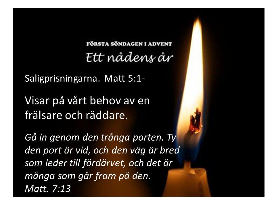 Luk 19:10 Ty Människosonen har kommit för att uppsöka och frälsa det som var förlorat. Saligprisningarna.
