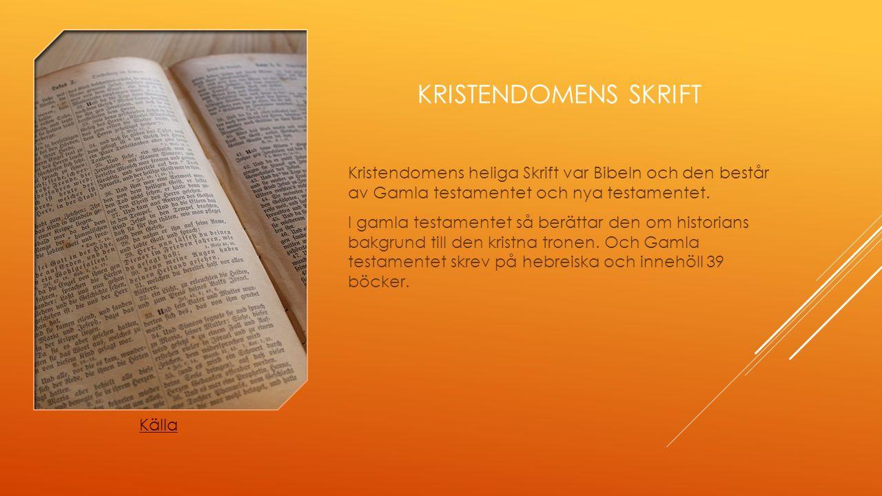 KRISTENDOMENS SKRIFT Kristendomens heliga Skrift var Bibeln och den består av Gamla testamentet och nya testamentet. I gamla testamentet så berättar d