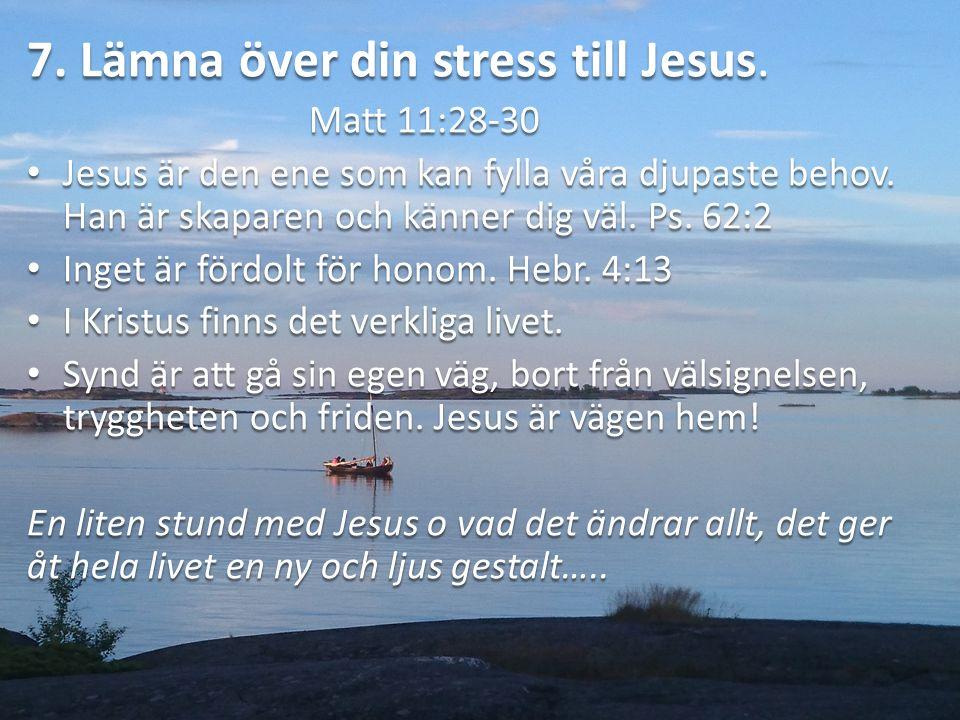 7. Lämna över din stress till Jesus.