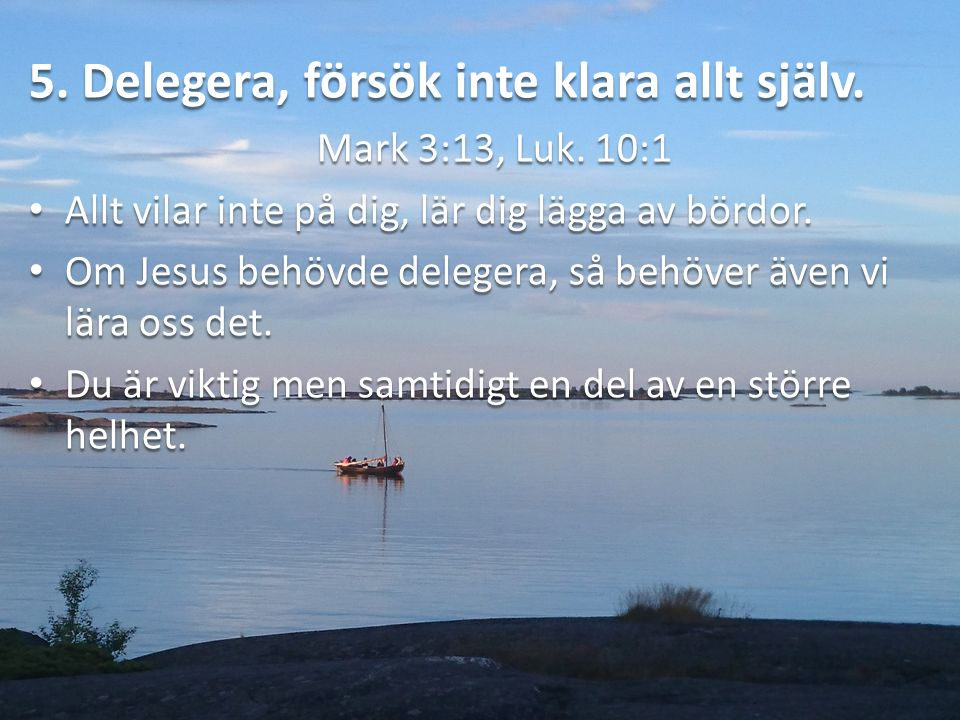 6.Rekreation, vila, njut av resan. Mark 6:30-32.