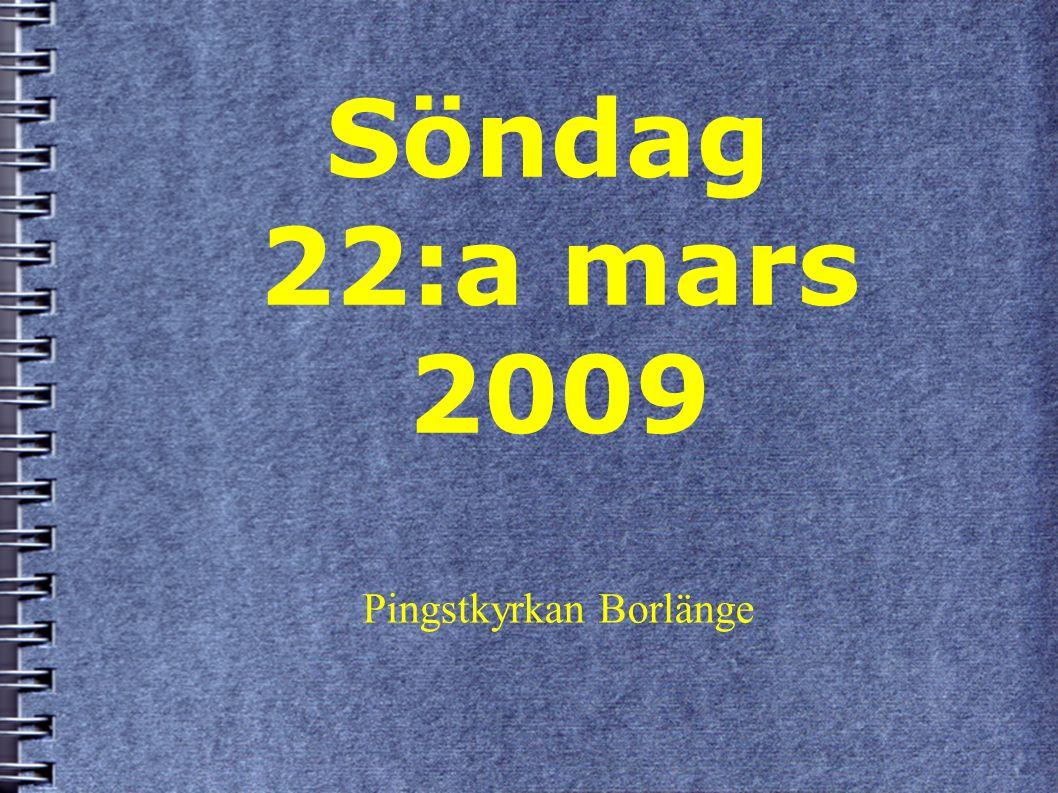 Söndag 22:a mars 2009 Pingstkyrkan Borlänge