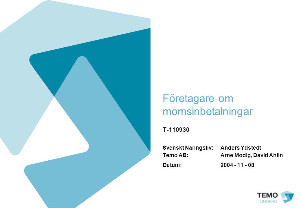 Företagare om momsinbetalningar T-110930 Svenskt Näringsliv: Anders Ydstedt Temo AB: Arne Modig, David Ahlin Datum:2004 - 11 - 08