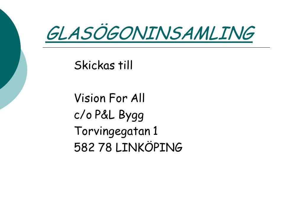GLASÖGONINSAMLING Skickas till Vision For All c/o P&L Bygg Torvingegatan 1 582 78 LINKÖPING