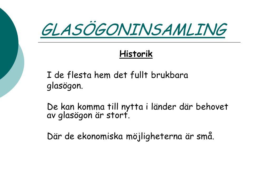 GLASÖGONINSAMLING Historik I de flesta hem det fullt brukbara glasögon. De kan komma till nytta i länder där behovet av glasögon är stort. Där de ekon