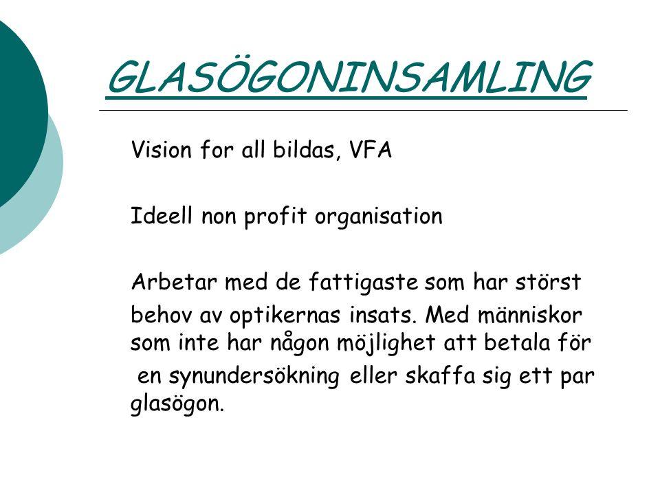 GLASÖGONINSAMLING Vision for all bildas, VFA Ideell non profit organisation Arbetar med de fattigaste som har störst behov av optikernas insats. Med m