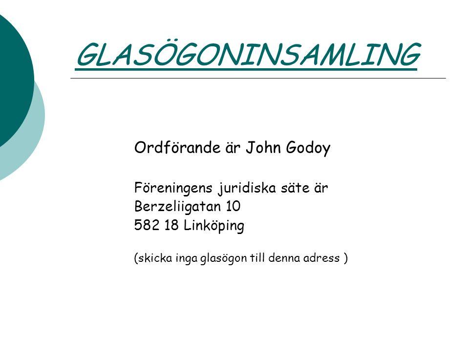 GLASÖGONINSAMLING Ordförande är John Godoy Föreningens juridiska säte är Berzeliigatan 10 582 18 Linköping (skicka inga glasögon till denna adress )