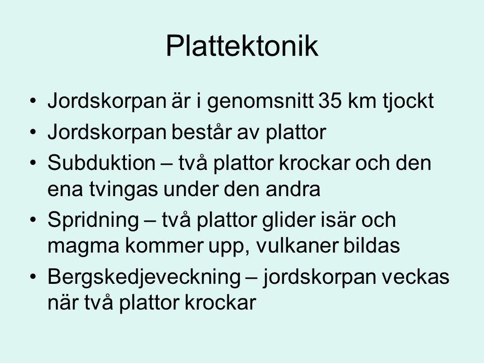 Plattektonik Jordskorpan är i genomsnitt 35 km tjockt Jordskorpan består av plattor Subduktion – två plattor krockar och den ena tvingas under den and