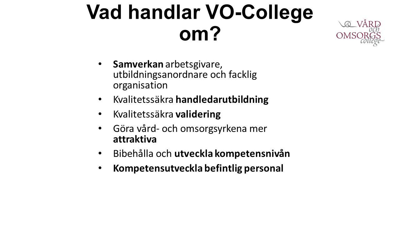 Vad handlar VO-College om.