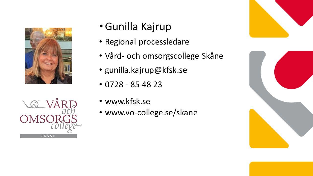 Gunilla Kajrup Regional processledare Vård- och omsorgscollege Skåne gunilla.kajrup@kfsk.se 0728 - 85 48 23 www.kfsk.se www.vo-college.se/skane
