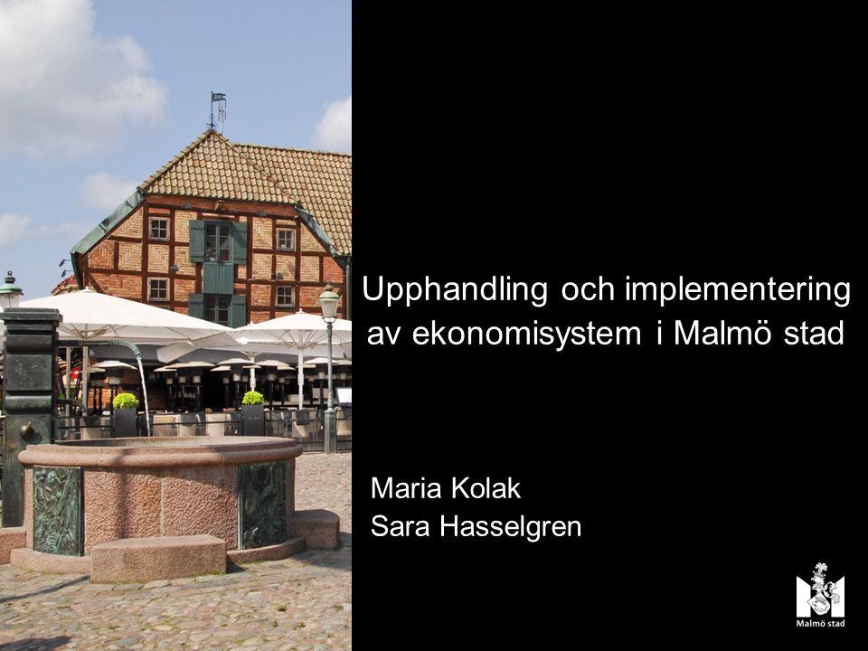 Upphandling och implementering av ekonomisystem i Malmö stad Maria Kolak Sara Hasselgren Upphandling och implementering av ekonomisystem i Malmö stad Maria Kolak Sara Hasselgren