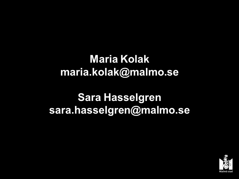 Maria Kolak maria.kolak@malmo.se Sara Hasselgren sara.hasselgren@malmo.se