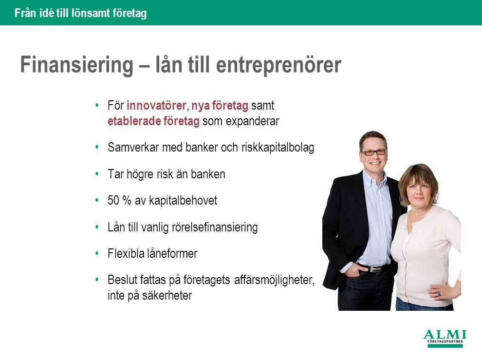 Från idé till lönsamt företag Finansiering – lån till entreprenörer För innovatörer, nya företag samt etablerade företag som expanderar Samverkar med