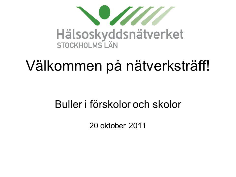 Välkommen på nätverksträff! Buller i förskolor och skolor 20 oktober 2011