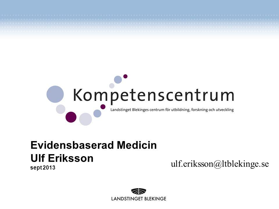 Blekinge kompetenscentrumEvidensbaserad vård 2016-09-25 1 Evidensbaserad Medicin Ulf Eriksson sept 2013 ulf.eriksson@ltblekinge.se