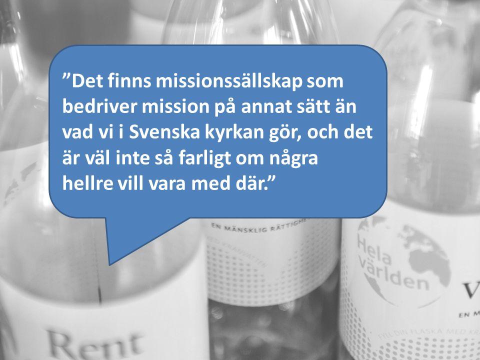 Det finns missionssällskap som bedriver mission på annat sätt än vad vi i Svenska kyrkan gör, och det är väl inte så farligt om några hellre vill vara med där.