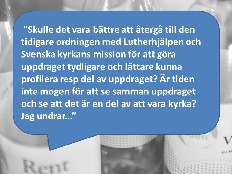 Skulle det vara bättre att återgå till den tidigare ordningen med Lutherhjälpen och Svenska kyrkans mission för att göra uppdraget tydligare och lättare kunna profilera resp del av uppdraget.