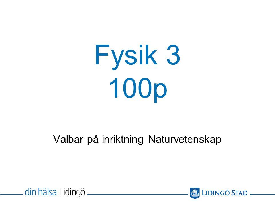 Fysik 3 100p Valbar på inriktning Naturvetenskap