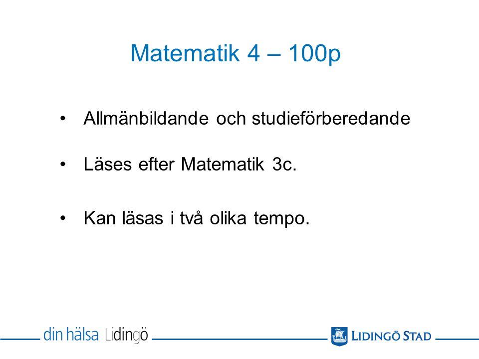 Matematik 4 – 100p Allmänbildande och studieförberedande Läses efter Matematik 3c.