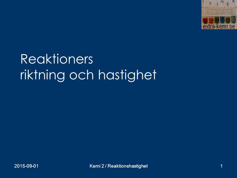 Reaktioners riktning och hastighet 2015-09-01Kemi 2 / Reaktionshastighet1