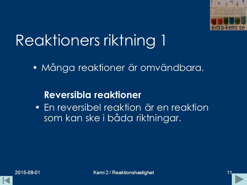 Reaktioners riktning 1 2015-09-01Kemi 2 / Reaktionshastighet11 Reversibla reaktioner En reversibel reaktion är en reaktion som kan ske i båda riktning