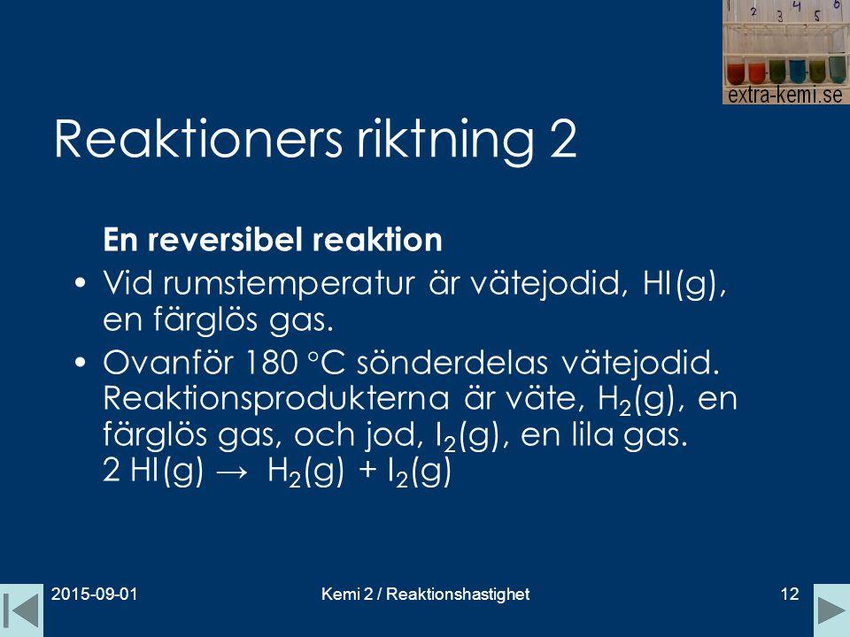 Reaktioners riktning 2 2015-09-01Kemi 2 / Reaktionshastighet12 En reversibel reaktion Vid rumstemperatur är vätejodid, HI(g), en färglös gas. Ovanför